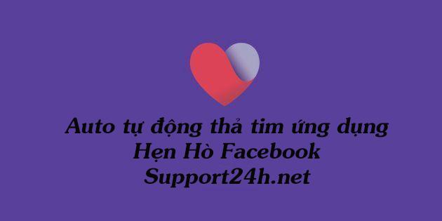 Tự động auto thả tim Hẹn Hò Facebook